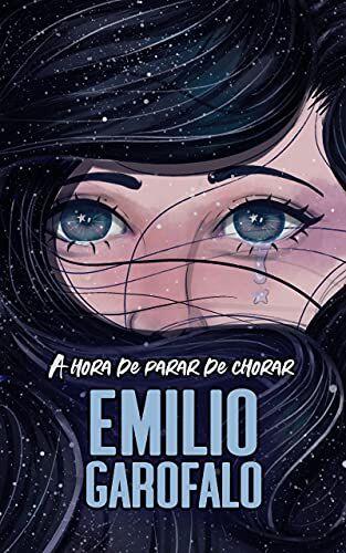 Emílio Garofalo Neto - A hora de parar de chorar (Um ano de histórias)