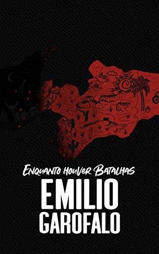 Emílio Garofalo Neto - Enquanto houver batalhas (Um ano de histórias)