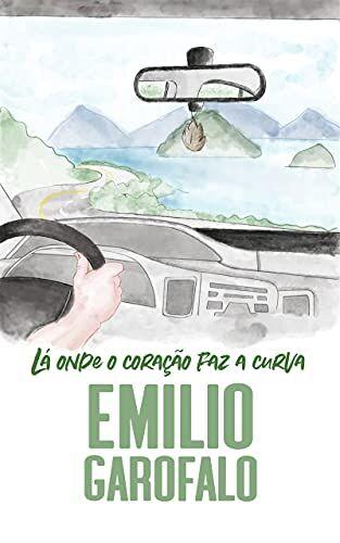 Emílio Garofalo Neto - Lá onde o coração faz a curva (Um ano de histórias)