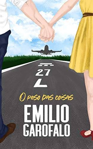 Emílio Garofalo Neto - O peso das coisas (Um ano de histórias)
