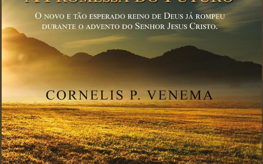 A Promessa do Futuro, Cornelis P. Venema (Resenha, PDF e Resumo)