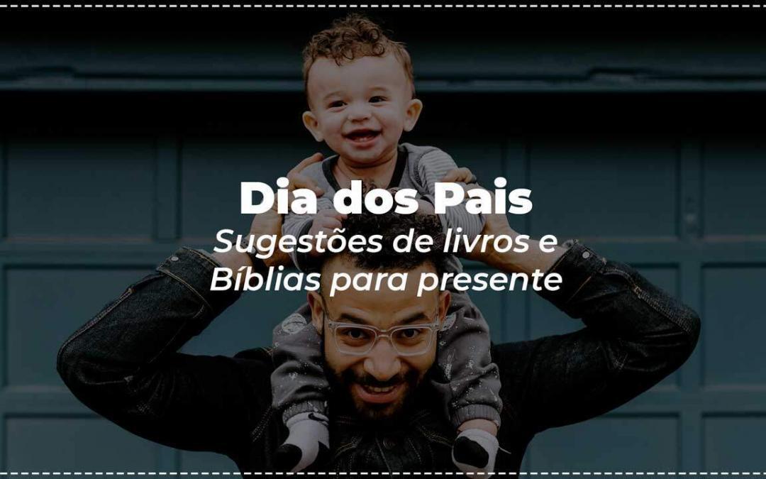 Dia dos Pais: 40 ideias de livros cristãos e Bíblias para presente