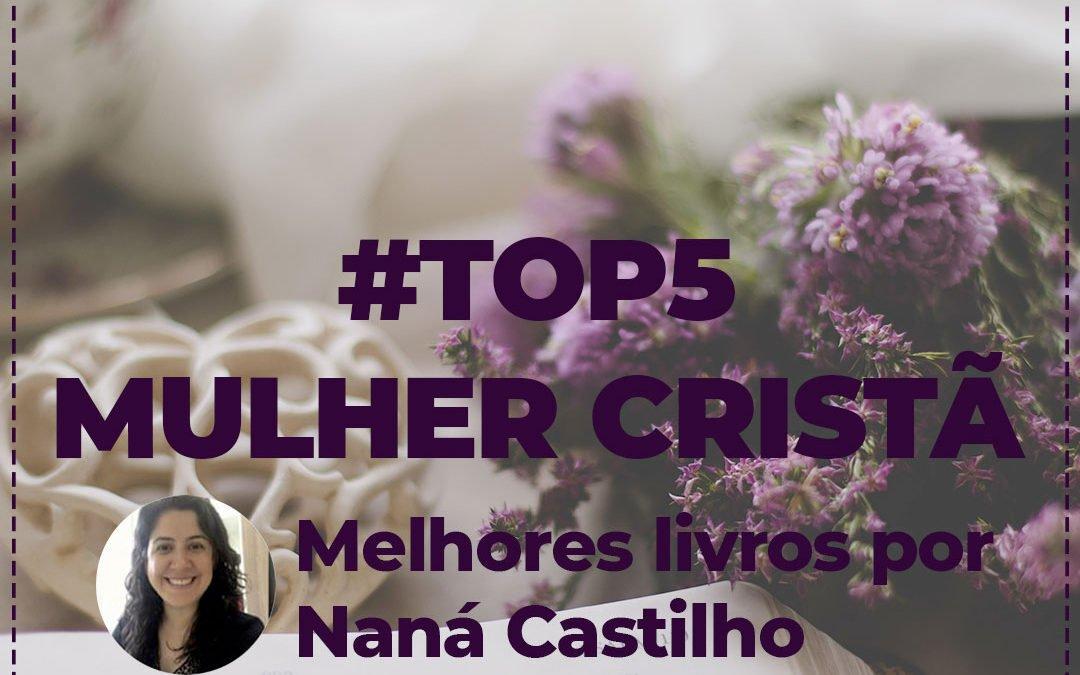 Mulher cristã: 5 melhores livros, por Naná Castillo