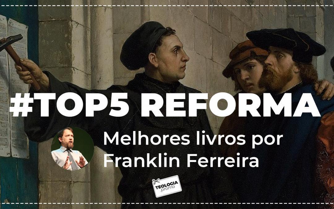Melhores Livros sobre a Reforma Protestante, por Franklin Ferreira